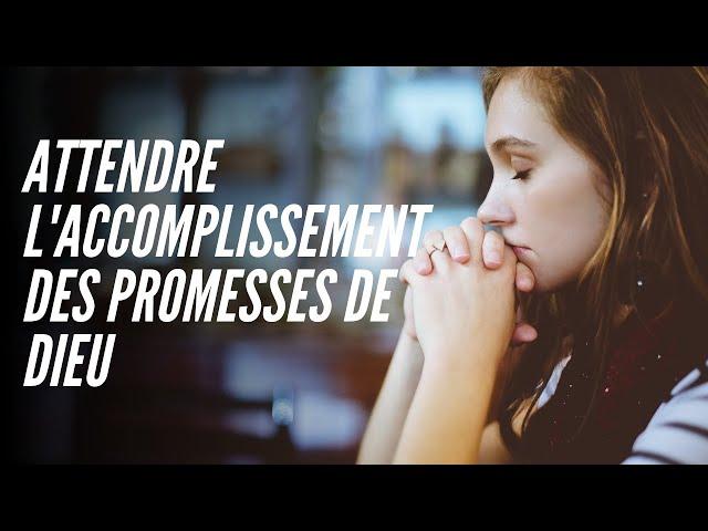 20200823 - Attendre l'accomplissement des promesses de Dieu