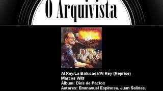 Al Rey/La Batucada/Al Rey (Reprise) - Marcos Witt