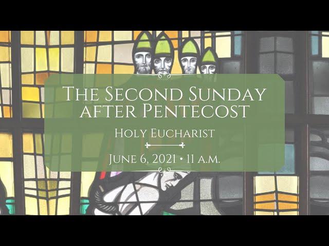6/6/21: 11 a.m.   The Second Sunday after Pentecost at Saint Paul's Episcopal Church, Chestnut Hill