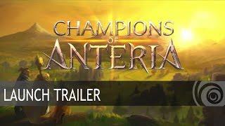 Champions of Anteria: Launch Trailer [UK]