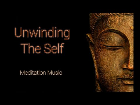 Unwinding The Self | Music for Meditation | Relaxation