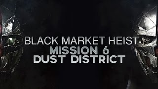 Dishonored 2 How to Rob the Black Market in Mission 6: Dust District