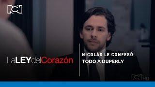 La Ley Del Corazón | Nicolás le confesó todo a Duperly