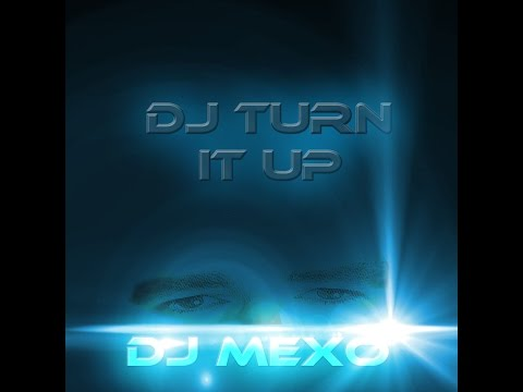 Dj Turn it up   DJ Mexo