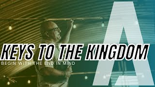 Keys to the Kingdom Part 1: Begin With The End in Mind