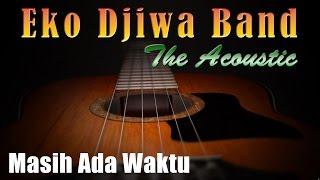 Video Masih Ada Waktu - Eko Djiwa Band (Akustik) download MP3, 3GP, MP4, WEBM, AVI, FLV Agustus 2018