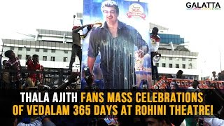 thala ajith fans mass celebrations of vedalam 365 days at rohini theatre