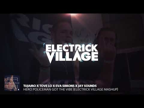 Tujamo x Tove Lo x Eva Simons x Jay Sounds - Hero Policeman Got The Vibe (Electrick Village Mashup)