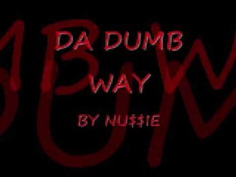 DA DUMB WAY by NU$$IE