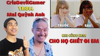 CrisDevilGamer TROLL Mai Quỳnh Anh khi cùng xem CHO HỌ GHÉT ĐI EM | CrisDevilGamer Reaction thumbnail