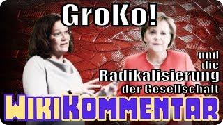 GroKo und die Radikalisierung der Gesellschaft - mein WikiKommentar #74