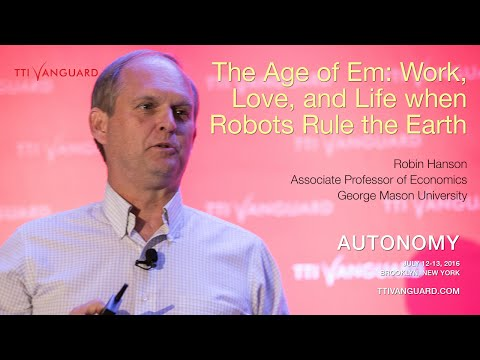 Robin Hanson - The Age of Em: Work, Love, and Life when Robots Rule the Earth