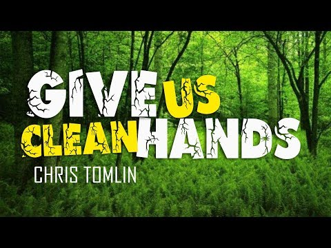 Give Us Clean Hands - Chris Tomlin (With...