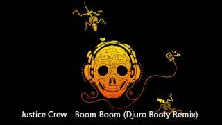 Justice Crew - Boom Boom (Djuro Booty Remix) [DOWNLOAD LINK]
