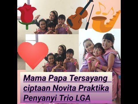 Mama Papa Tersayang Ciptaan Novita Praktika  Penyanyi Trio LGA