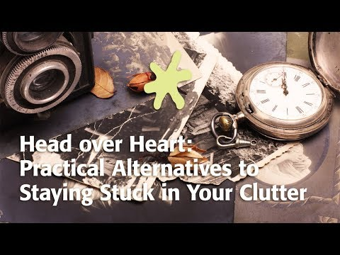 Head over Heart: Practical Alternatives to Staying Stuck in Your Clutter