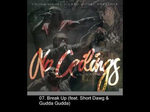 07. Lil Wayne Break Up (feat. Short Dawg & Gudda Gudda) No Ceilings Mixtape