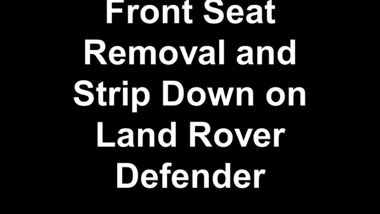 How To Remove And Strip Down Front Seats In Land Rover Defender 1999 Range Fuse Box