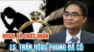 🔴 Vụ Án Hồ Duy Hải Misol và chiếc nhẫn LS. Trần Hồng Phong đã có hô sơ