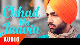 Chhad Na Jaavin ( Full Audio Song ) | Jordan Sandhu | Punjabi Song Collection | Speed Records