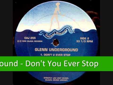 Glenn Underground  Dont You Ever Stop
