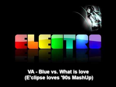 VA - Blue Vs. What Is Love (E'clipse Loves '90s MashUp) HD