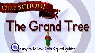 The Grand Tree - OSRS 2007 - Easy Old School Runescape Quest Guide