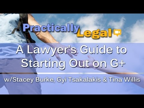 A Lawyer's Guide to Starting Out On G+ (#PracticallyLegal)