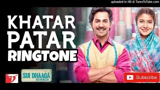 Khatar Patar Ringtone    Sui Dhaaga New Ringtone 2018
