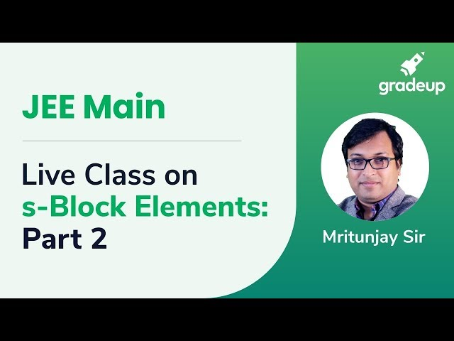 Live Class on S-Block Elements Part -2 | JEE Main 2019 | Boost Your Rank 2019