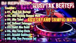 Download lagu DJ ILUSI TAK BERTEPI VS AKU SAYANG SAMPAI MATI MP3 REPVBLIK FULL ALBUM REMIX MP3