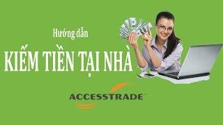 Hướng dẫn Kiếm Tiền Tại Nhà Online với Accesstrade | Trương Đình Nam