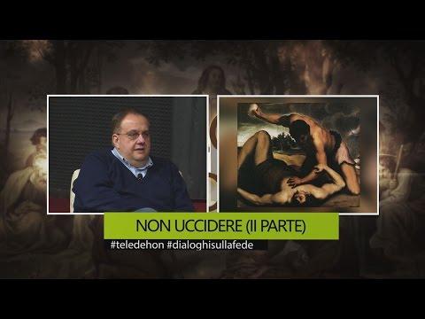 DIALOGHI SULLA FEDE - NON UCCIDERE (II PARTE)