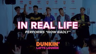 In Real Life Performs 'How Badly' Live | DLL