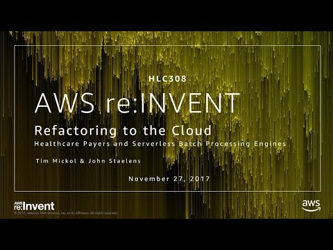 AWS re:Invent 2017: Healthcare Payers and Serverless Batch Processing Engines (HLC308)
