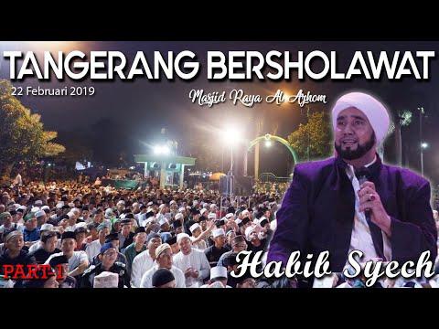 Habib Syech Terbaru - Tangerang Bersholawat 2019 Masjid Raya Al Azhom - Part1