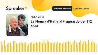 La Nonna d'Italia al traguardo dei 112 anni