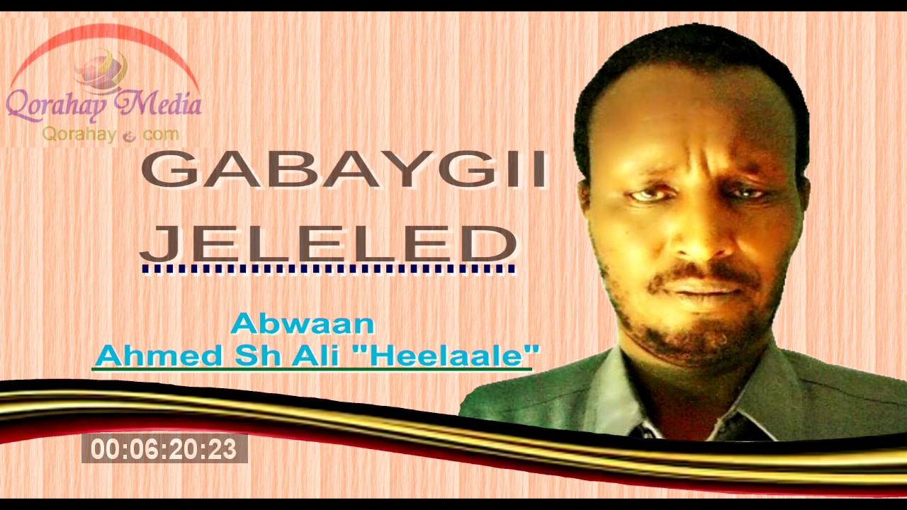 Daawo Gabaygii Jeleled ee Abwaan Ahmed Sh Ali Heelaale ...