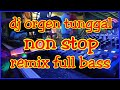 Dj orgen tunggal non stop remix full bass
