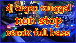 Download Lagu DJ ORGEN TUNGGAL NON STOP REMIX FULL BASS mp3