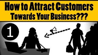 How to Attract Customers To Your Business PART 1