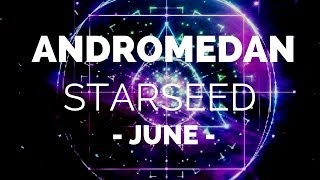 ANDROMEDAN Starseed ⭐️ June Energy Reading ✨