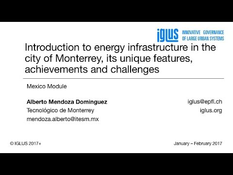 IGLUS Mexico 2017 [28] Introduction to energy infrastructures in the city of Monterrey