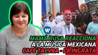 RUSSIAN MOM REACTS TO MEXICAN MUSIC | Café Tacvba - La Ingrata | REACTION