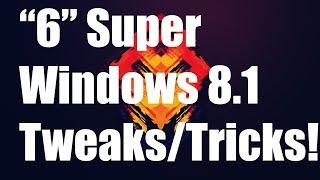 6 SUPER Windows 8.1 Tweaks/Tricks!