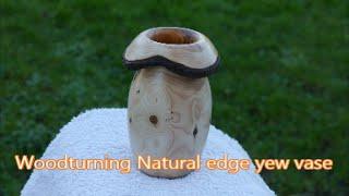 Woodturning Natural Edge Yew Vase