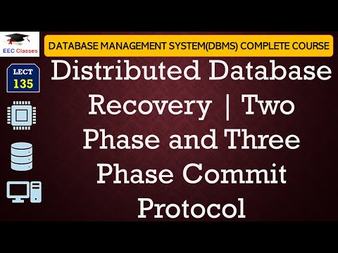 Distributed Database Recovery | Two Phase and Three Phase Commit Protocol