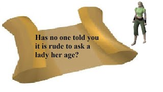 Has no one told you it is rude to ask a lady her age osrs