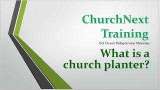 CNT part 2: What is a Church Planter?