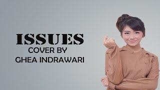 Issues - Cover By Ghea Indrawari (Julia Michaels) Lyrics